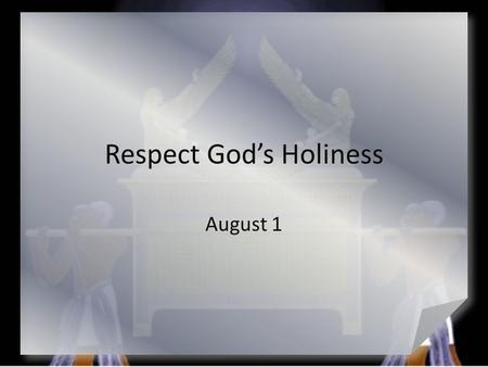 Respect God's Holiness August 1. Think About It … What is the most elaborate public celebration you've ever seen? Today we look at a celebration that.