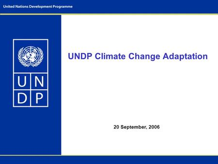 UNDP Climate Change Adaptation 20 September, 2006.