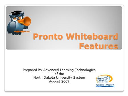 Pronto Whiteboard Features Prepared by Advanced Learning Technologies of the North Dakota University System August 2009.