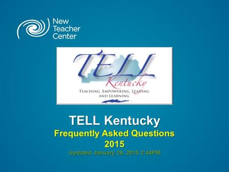 TELL Kentucky Frequently Asked Questions 2015 Updated January 29, 2015 2:44PM.