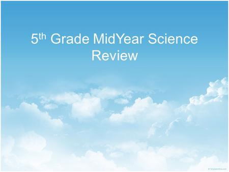 5th Grade MidYear Science Review