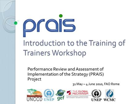 Introduction to the Training of Trainers Workshop Performance Review and Assessment of Implementation of the Strategy (PRAIS) Project 31 May – 4 June 2010,