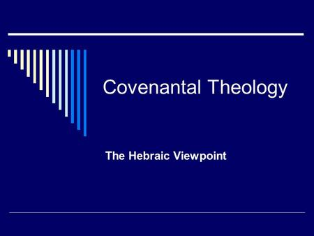 "Covenantal Theology The Hebraic Viewpoint. Covenantal Theology  Covenant – ""Brit"" – means ""to cut"" Covenants are contracts between two parties. Genesis."
