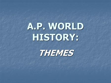 A.P. WORLD HISTORY: THEMES. S.C.R.I.P.T.E.D. SOCIAL STRUCTURES  Economic, Social Classes  Gender Roles, Relations  Inequalities  Family, Kinship 