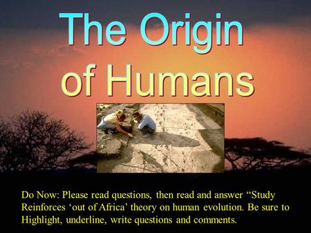"Do Now: Please read questions, then read and answer ""Study Reinforces 'out of Africa' theory on human evolution. Be sure to Highlight, underline, write."