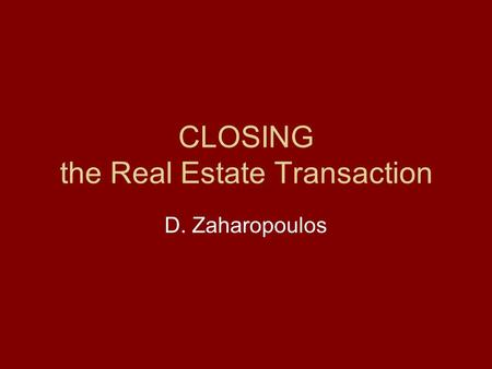 CLOSING the Real Estate Transaction D. Zaharopoulos.