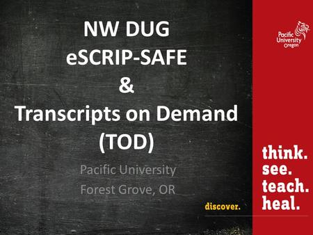 NW DUG eSCRIP-SAFE & Transcripts on Demand (TOD) Pacific University Forest Grove, OR.