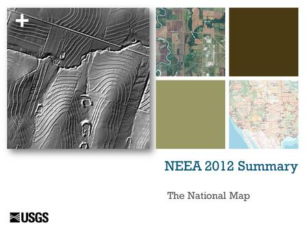 + NEEA 2012 Summary The National Map. + National Digital Elevation Program (NDEP) Status of Elevation Data 1996 - 2011  28% coverage - 49 states  15%