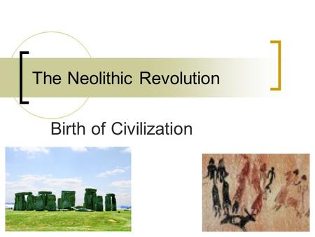 The Neolithic Revolution Birth of Civilization. Essential Questions: How did early people survive? What was the Neolithic Revolution? Why was the Neolithic.