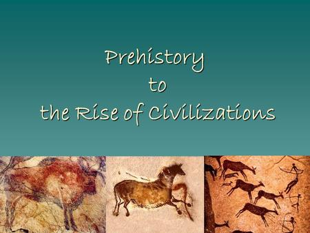 Prehistory to the Rise of Civilizations Objectives After this lesson students will be able to:  Describe the methods scientists use to uncover early.