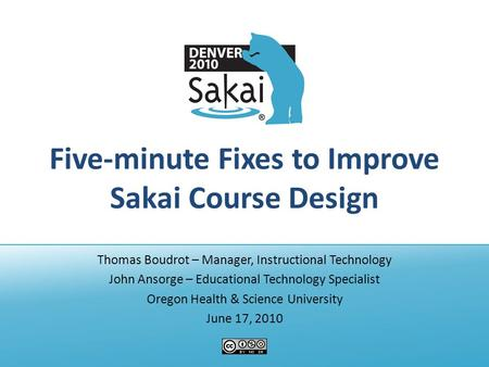 Five-minute Fixes to Improve Sakai Course Design Thomas Boudrot – Manager, Instructional Technology John Ansorge – Educational Technology Specialist Oregon.