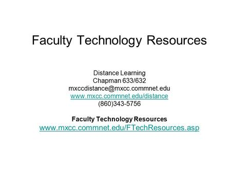 Faculty Technology Resources Distance Learning Chapman 633/632  (860)343-5756 Faculty Technology.