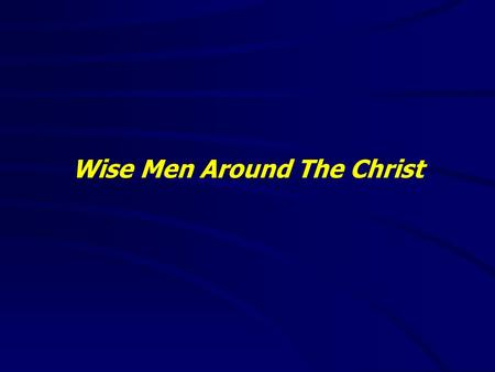 "Wise Men Around The Christ. ""It is good to speak of God today."" Thank You for coming and worshiping."
