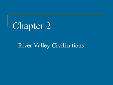 Chapter 2 River Valley Civilizations. Civilization Defined Urban Political/military system Social stratification Economic specialization Religion Communications.