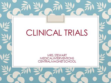 Essential Question: How are clinical trials set up to ensure all data collected is valid and that all human subjects are treated ethically?