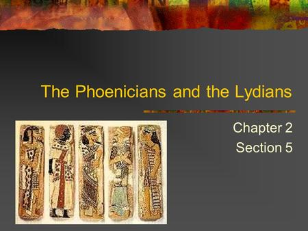 The Phoenicians and the Lydians