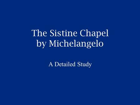 The Sistine Chapel by Michelangelo A Detailed Study.