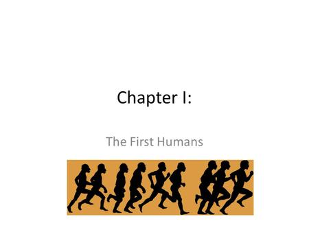 Chapter I: The First Humans. An Indiana Jones Thing.
