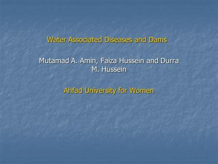 Water Associated Diseases and Dams Mutamad A. Amin, Faiza Hussein and Durra M. Hussein Ahfad University for Women.