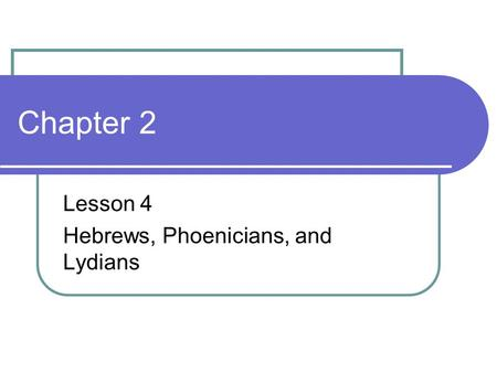 Lesson 4 Hebrews, Phoenicians, and Lydians