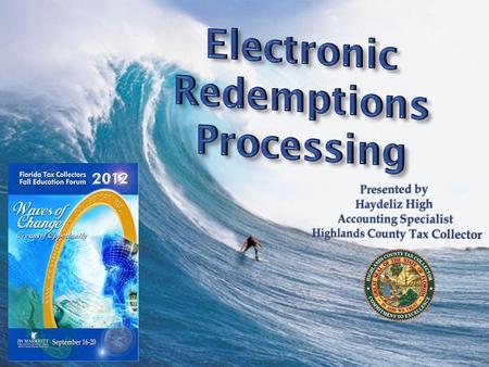 """Old School"" Redemptions Process ""Waves of Changes"" in Redemptions Processing Riding a new ""Wave"" in a completely Electronic Redemptions Process County."