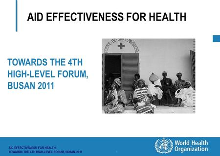 TITLE from VIEW and SLIDE MASTER | 27 July 2006 AID EFFECTIVENESS FOR HEALTH: TOWARDS THE 4TH HIGH-LEVEL FORUM, BUSAN 2011 1 AID EFFECTIVENESS FOR HEALTH.