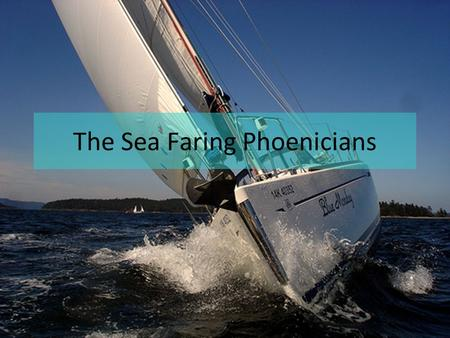 The Sea Faring Phoenicians. Who Were The Phoenicians? Phoenicians were people from the area of Phoencia –Phoenicia located in the Fertile Crescent –Area.