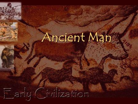 Ancient Man. I. CHAPTER ONE A. Prehistory 1. Human existence before written records 2. History: systematic written record of the human past. 3. Fossil.