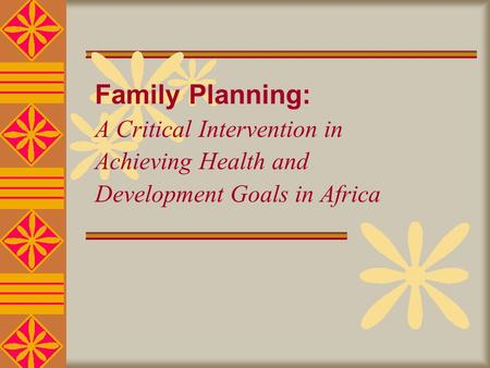 Family Planning: A Critical Intervention in Achieving Health and Development Goals in Africa.
