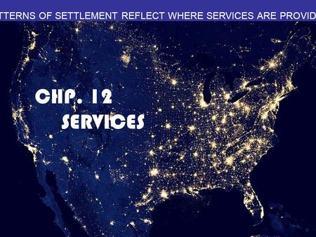 PATTERNS OF SETTLEMENT REFLECT WHERE SERVICES ARE PROVIDED CHP. 12 SERVICES.