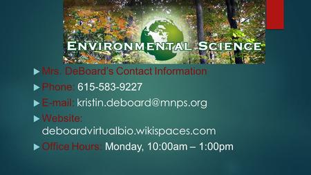  Mrs. DeBoard's Contact Information  Phone: 615-583-9227     Website: deboardvirtualbio.wikispaces.com  Office Hours:
