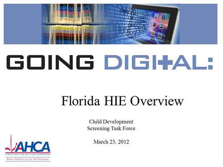 Florida HIE Overview Child Development Screening Task Force March 23, 2012.