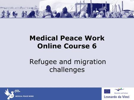 Medical Peace Work Online Course 6 Refugee and migration challenges.