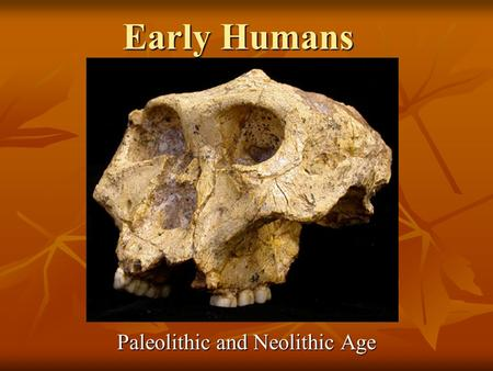 Early Humans Paleolithic and Neolithic Age. Paleolithic Age (Old Stone Age) 900,000 years ago people migrated out of Africa to Europe and Asia. 900,000.