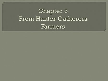 Chapter 3 From Hunter Gatherers Farmers