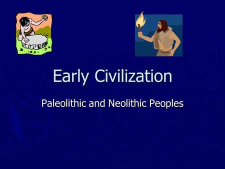 Paleolithic and Neolithic Peoples