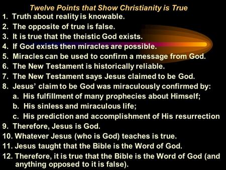 Twelve Points that <strong>Show</strong> Christianity is True 1. Truth about <strong>reality</strong> is knowable. 2. The opposite of true is false. 3. It is true that the theistic God.