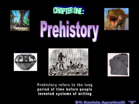 Prehistory CHAPTER ONE :: Prehistory refers to the long