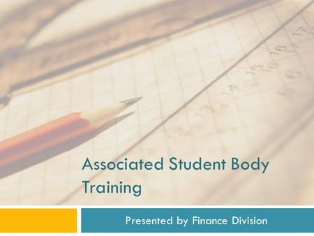 Associated Student Body Training Presented by Finance Division.