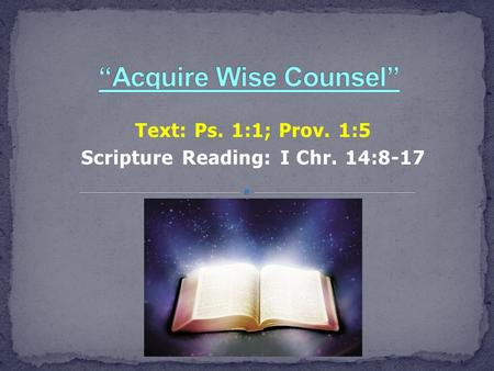Text: Ps. 1:1; Prov. 1:5 Scripture Reading: I Chr. 14:8-17.