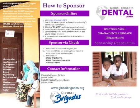Contact Information Sponsor via Check Sponsor Online [University Name] GHANA DENTAL BRIGADE [Brigade Dates] Sponsorship Opportunities Global Brigades is.