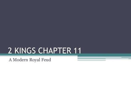2 KINGS CHAPTER 11 A Modern Royal Feud. TABLE OF CONTENTS INTRODUCTION THE ROYAL FAMILY GUEST STARS IN THE BEGINNING THE PLOT TREASON! NOT IN THE HOUSE.