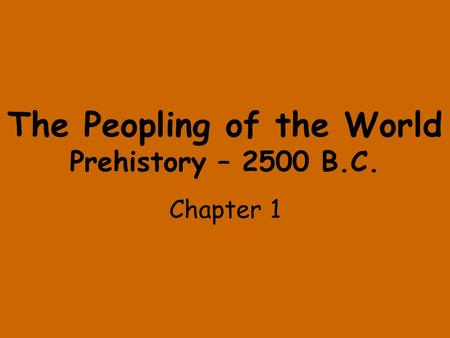 The Peopling of the World Prehistory – 2500 B.C.