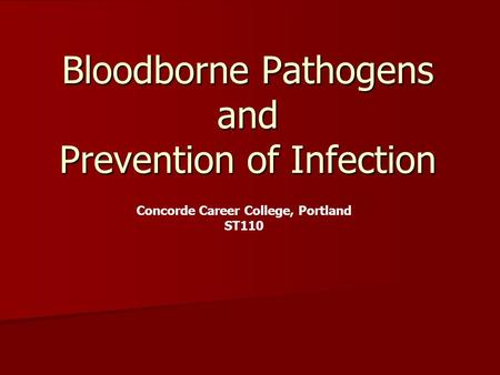 Bloodborne Pathogens and Prevention of Infection Concorde Career College, Portland ST110.
