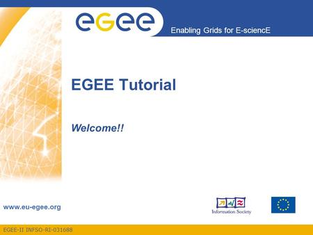 EGEE-II INFSO-RI-031688 Enabling Grids for E-sciencE www.eu-egee.org EGEE Tutorial Welcome!!