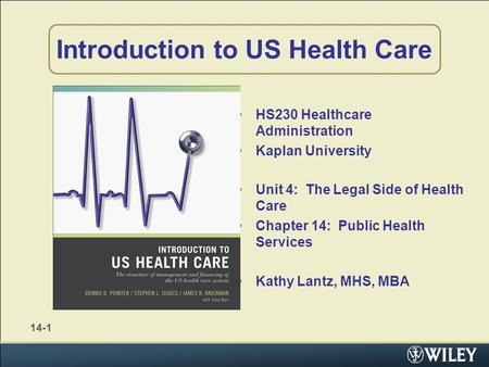 Introduction to US Health Care HS230 Healthcare Administration Kaplan University Unit 4: The Legal Side of Health Care Chapter 14: Public Health Services.