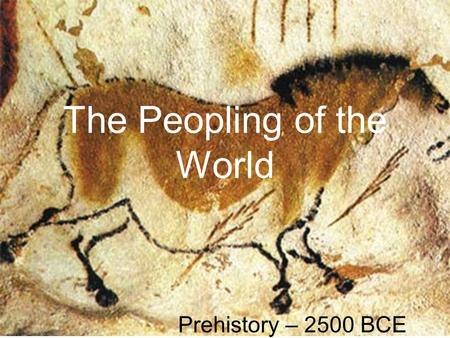 The Peopling of the World Prehistory – 2500 BCE. 1.1 – Human Origins in Africa How do we know things without written records? –Scientific clues Excavating.