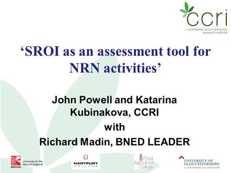 'SROI as an assessment tool for NRN activities' John Powell and Katarina Kubinakova, CCRI with Richard Madin, BNED LEADER.