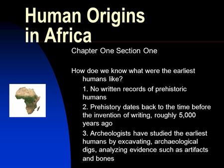 Human Origins in Africa Chapter One Section One How doe we know what were the earliest humans like? 1. No written records of prehistoric humans 2. Prehistory.