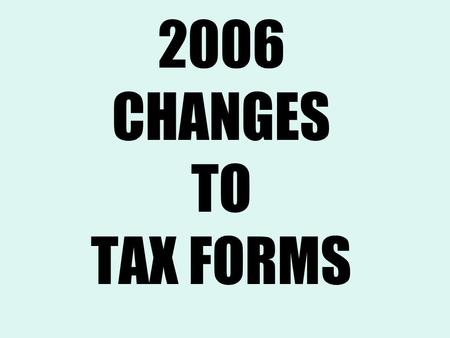 2006 CHANGES TO TAX FORMS. What's Changed for 2006??? Form W-2 Form W-2c Form 4852 Form 941 Form 944 Form 940.